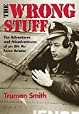 img - for The Wrong Stuff : The Adventures and Misadventures of an 8th Air Force Aviator book / textbook / text book