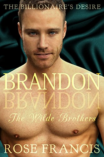 Rose Francis - Brandon: The Wilde Brothers (The Billionaire's Desire Book 2)