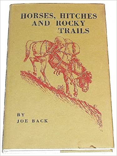 Horses, Hitches, and Rocky Trails: The Packers Bible, Back, Joe