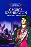 img - for George Washington: Leader of a New Nation (The Library of American Lives and Times) book / textbook / text book