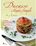 Ducasse Made Simple by Sophie: 100 Or...