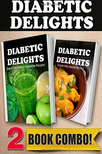 Sugar-Free Green Smoothie Recipes And Sugar-Free Indian Recipes: 2 Book Combo (Diabetic Delights ) front-479282