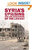 Syria's Uprising and the Fracturing of the Levant (Adelphi Series)