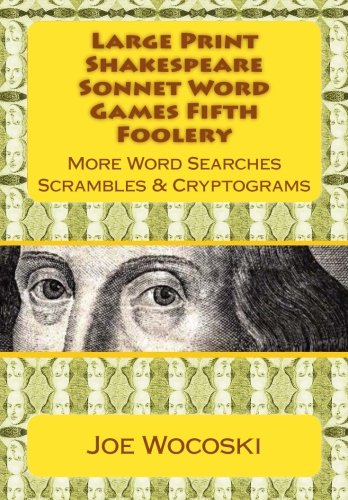 Large Print Shakespeare Sonnet Word Games Fifth Foolery: More Word Searches Scrambles & Cryptograms (Shakespeare Sonnet Word Games Foolery) (Volume 5) PDF