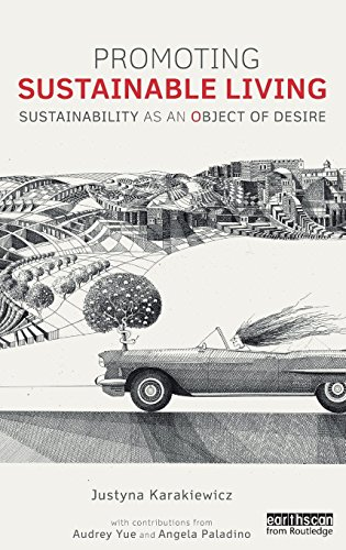 Promoting Sustainable Living: Sustainability as an Object of Desire (Routledge Studies in Sustainability)