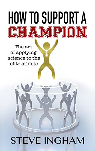 how-to-support-a-champion-the-art-of-applying-science-to-the-elite-athlete-english-edition