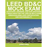 LEED BD&C Mock Exam: Questions, Answers, and Explanations: A Must-have for the LEED AP BD+C Exam, Green Building LEED Certification, and Sustainabilityby Gang Chen