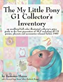 The My Little Pony G1 Collectors Inventory: an unofficial full color illustrated collectors price guide to the first generation of MLP including all ... playsets and accessories released before 1997