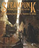 Steampunk, visions d\'un autre futur par  Collectif