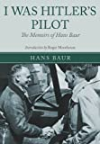 I WAS HITLERS PILOT: The Memoirs of Hans Baur