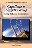 Cipollone V. Liggett Group: Suing Tobacco Companies (Landmark Supreme Court Cases)