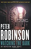 Peter Robinson Watching the Dark (Inspector Banks Novels)
