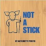 Not a Stick. Antoinette Portis