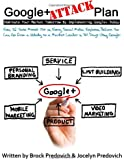 Google Plus Attack Plan: Dominate Your Industry Tomorrow by Implementing Google+ Today!