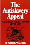 The Antislavery Appeal: American Abolitionism After 1830 (0393954447) by Ronald G. Walters
