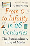 Chris Waring From 0 to Infinity in 26 Centuries: The extraordinary story of maths