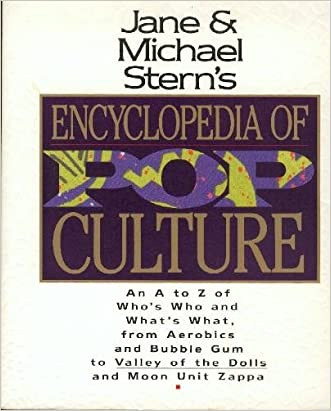 Jane & Michael Stern's Encyclopedia of Pop Culture: An A to Z Guide of Who's Who and What's What, from Aerobics and Bubble Gum to Valley of the Doll