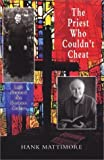 img - for The Priest Who Couldn't Cheat by Hank Mattimore (2004-03-01) book / textbook / text book