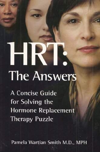HRT: The Answers - A Concise Guide for Solving the Hormone Replacement Therapy Puzzle, Pamela Wartian Smith