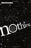 New Scientist Nothing: From absolute zero to cosmic oblivion - amazing insights into nothingness by New Scientist (2013) Paperback