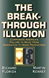 img - for The Breakthrough Illusion: Corporate America's Failure To Move From Innovation To Mass Production book / textbook / text book