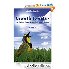 Growth Tweets -: 101 Twitter-Tipps fr profitables Wachstum