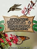 Easy Potting Plants that Attract; Butterflies and Hummingbirds (Attracting Butterflies and Hummingbirds: Potting Plants Made Easy)