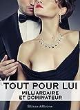 Tout pour lui - 1 (Milliardaire et dominateur)...