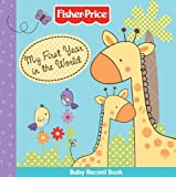 Fisher-Price My First Year in the World Record Book: Baby Record Book (Fisher-Price)