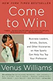 img - for Come to Win: Business Leaders, Artists, Doctors, and Other Visionaries on How Sports Can Help You Top Your Profession book / textbook / text book