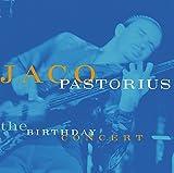 Birthday Concert by JACO PASTORIUS (2014-08-03)