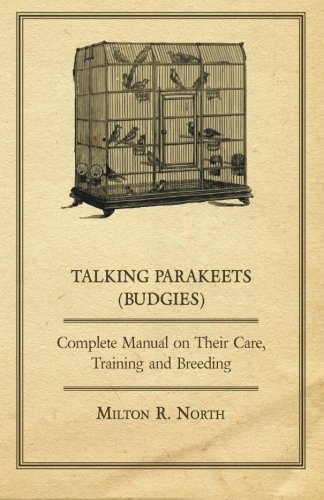 Talking Parakeets Budgies) - Complete Manual on Their Care, Training and Breeding PDF Download Free
