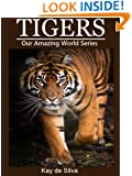 Tigers: Amazing Pictures & Fun Facts on Animals in Nature (Our Amazing World Series Book 13)