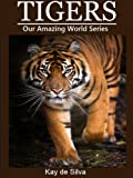 Tigers: Amazing Pictures and Fun Facts on Animals in Nature (Our Amazing World Series)