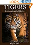Tigers: Amazing Pictures & Fun Facts...
