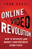 Online Video Revolution: How to Reinvent and Market Your Business Using Video