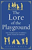 img - for The Lore of the Playground: One Hundred Years of Children's Games, Rhymes & Traditions book / textbook / text book