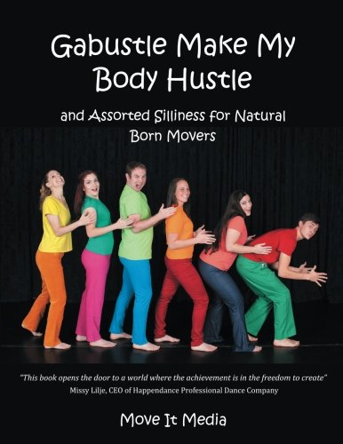 Gabustle Make My Body Hustle: And Assorted Silliness for Natural Born Movers