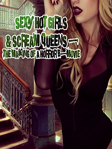 Sexy Hot Girls & Scream Queens - The Making of a Horror B-Movie