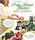 img - for Prep-Ahead Meals From Scratch: Quick & Easy Batch Cooking Techniques and Recipes That Save You Time and Money book / textbook / text book
