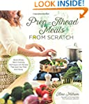 Prep-Ahead Meals From Scratch: Quick...