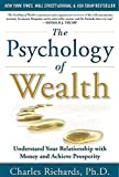 img - for The Psychology of Wealth: Understand Your Relationship with Money and Achieve Prosperity by Richards, Charles (2012) Hardcover book / textbook / text book