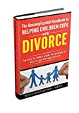 The Uncomplicated Handbook to Helping Children Cope with Divorce: An Easy to Follow Guide for Parents on How to Get through Divorce