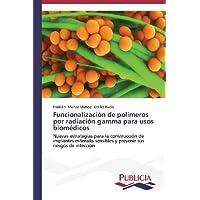 Funcionalización de polímeros por radiación gamma para usos biomédicos: Nuevas estrategias para la construcción...