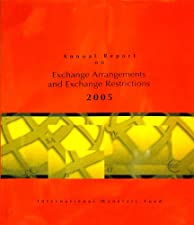 Annual Report on Exchange Arrangements and Exchange Restrictions by International Monetary Fund (IMF)