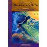 The Essence of the Bhagavad Gita: Explained By Paramhansa Yogananda, As Remembered By His Disciple, Swami Kriyananda ~ Swami Kriyananda