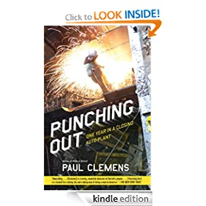 Punching Out One Year in a Closing Auto Plant Paul Clemens