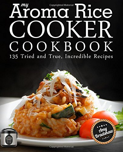 My Aroma Rice Cooker Cookbook: 135 Tried and True, Incredible Recipes (My Aroma compare prices)