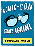 Comic-Con Strikes Again! (Kindle Single) by Douglas Wolk