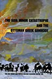 img - for The Asia Minor Catastrophe and the Ottoman Greek Genocide: Essays on Asia Minor, Pontos, and Eastern Thrace, 1912-1923 book / textbook / text book